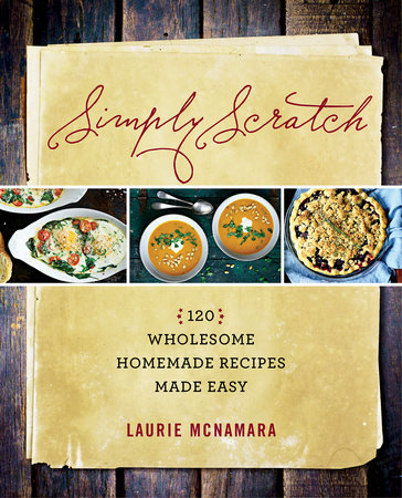 Simply scratch cookbook simply scratch from the popular blogger behind simply scratch comes a debut cookbook of easy and accessible family recipes the new bible for cooking with whole foods forumfinder Image collections